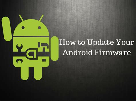android os update how to update your android firmware android news tips tricks how to