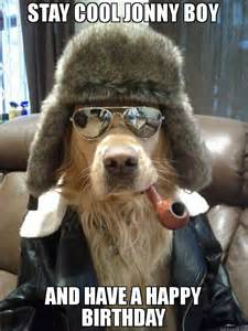 Cool Dog Meme - stay cool jonny boy and have a happy birthday meme