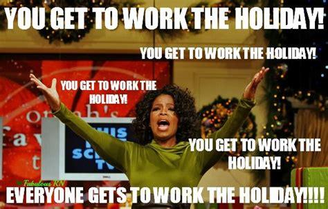 Happy Holidays Meme - you get to work the holiday nursing humor nurse humor