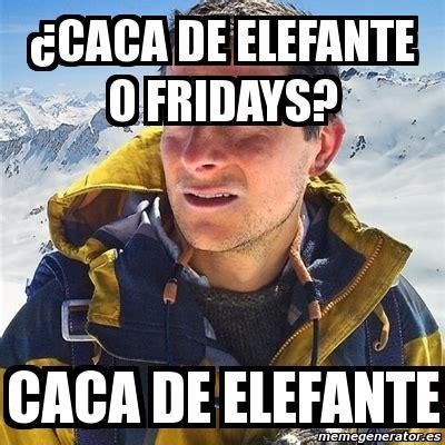 Meme Caca - meme bear grylls 191 caca de elefante o fridays caca de