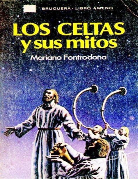 los mitos del franquismo 8490603499 los celtas y sus mitos mariano fontrodona