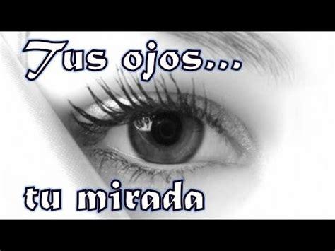 imagenes de unos ojos hermosos tus ojos tu mirada poema para unos ojos bellos youtube
