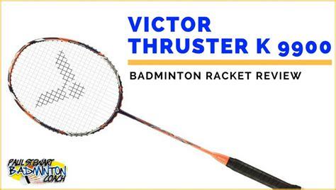 Raket Victor Thruster K 9900 victor thruster k 9900 badminton racket review paul stewart