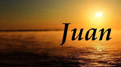 imagenes de amor para juan carlos juan significado y origen del nombre youtube