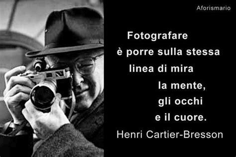 la mente del fotografo aforismario 174 fotografia fotografi e macchina fotografica frasi fotogeniche