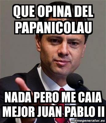 Juan Pablo Meme - meme personalizado que opina del papanicolau nada pero