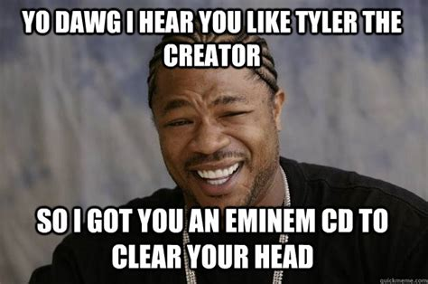 Tyler Meme - yo dawg i hear you like tyler the creator so i got you an