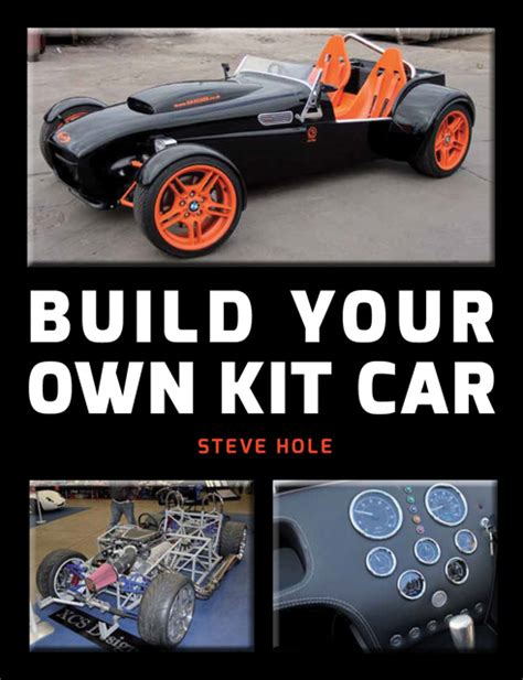 how to build a car books build your own kit car by steve