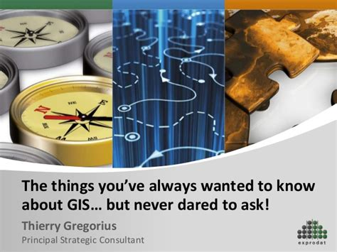 Whats The One Things Youve Always Wanted To Do by Thierry S Epug 2013 Presentation The Things About Gis You
