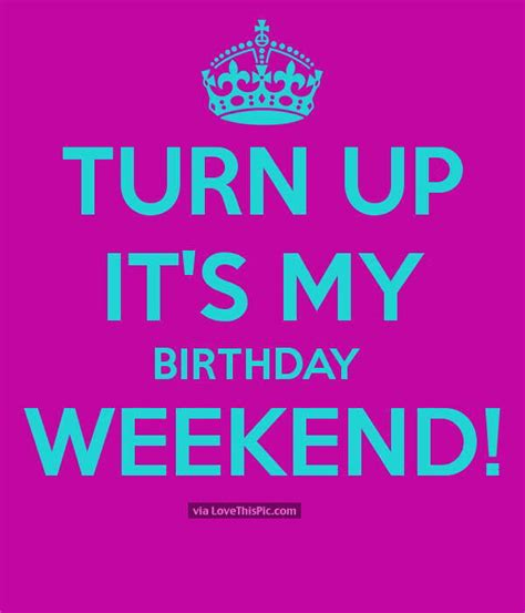 Birthday Weekend Meme - turn up it is my birthday weekend pictures photos and