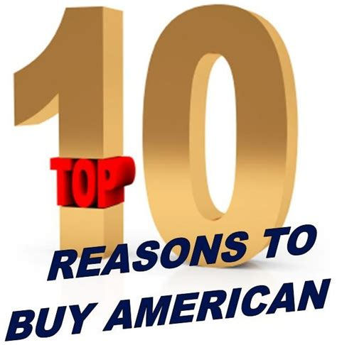 american only products top ten reasons to buy u s a made products buy american