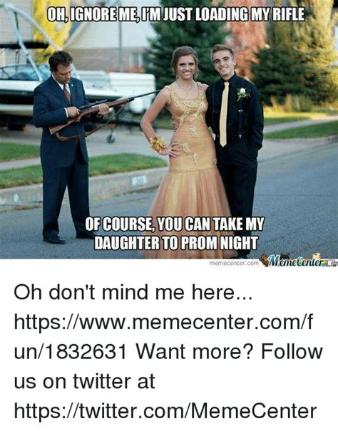 Prom Meme - oholgnoremelimtust loading my rifle of course you can take