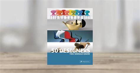 50 designers you should books 50 designers you should prestel publishing paperback