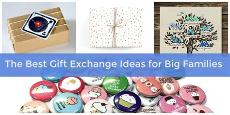 best gift exchange ideas the best gift exchange ideas for big families hosting