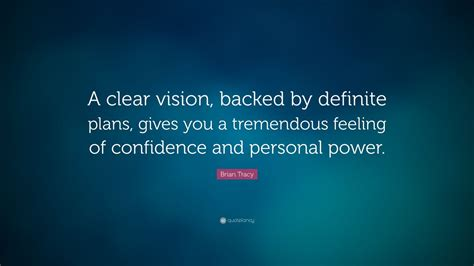 a feeling of power brian tracy quote a clear vision backed by definite