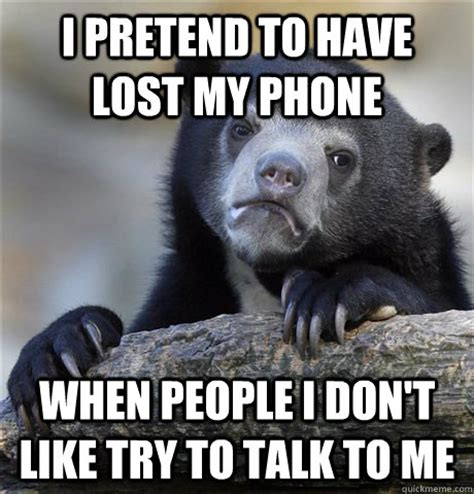 I Lost My Phone Meme - i pretend to have lost my phone when people i don t like