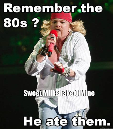 Axel Rose Meme - sweet milkshake o mine fat axl rose quickmeme