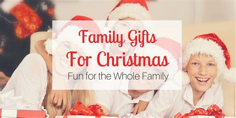 gifts for the family family gifts for christmas fun for the whole family
