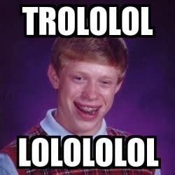 lolololol meme meme bad luck brian trololol lolololol 478462
