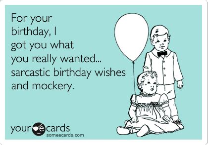 Sarcastic Birthday Meme - for your birthday i got you what you really wanted