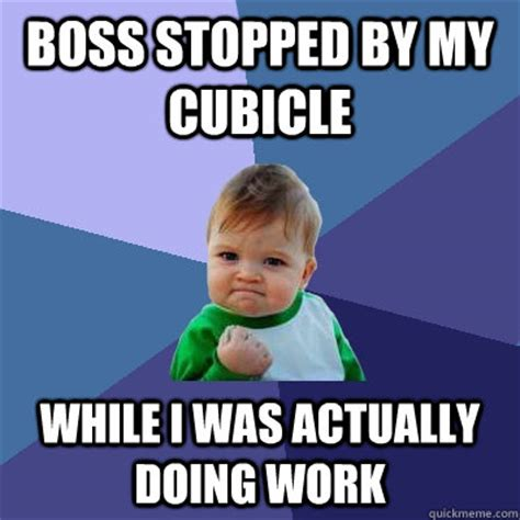 Cubicle Meme - boss stopped by my cubicle while i was actually doing work