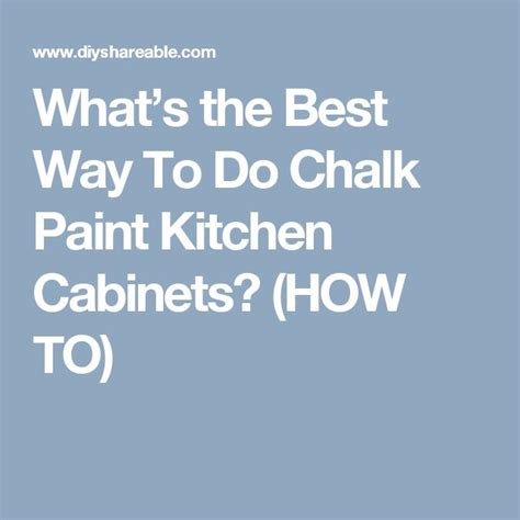 what is the best way to paint kitchen cabinets white 17 best ideas about chalk paint kitchen on