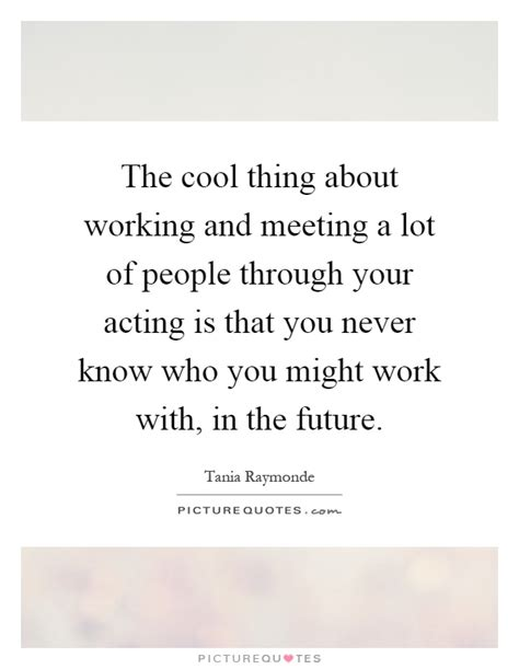 Cool You May Now The by The Cool Thing About Working And Meeting A Lot Of