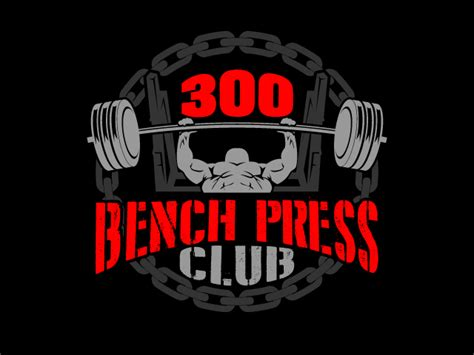 300 lb bench press club bench press club print design 48hourslogo com