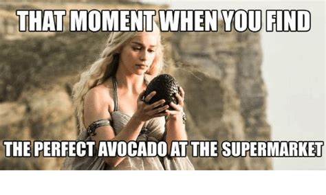 Where To Find Memes - that moment when you find the perfect avocado at the
