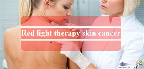 light therapy for skin what are the best light therapy skin cancer prevention