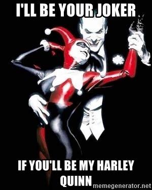 Harley Quinn Memes - i ll be your joker if you ll be my harley quinn harley quinn and joker meme generator