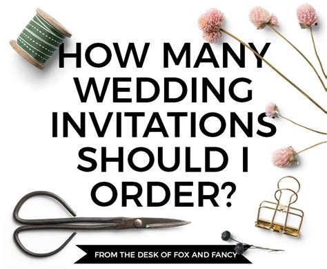 wedding stationery how many invitations should i order fox fancy