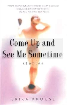 Come Up And See Me Sometime by Come Up And See Me Sometime Book By Erika Krouse