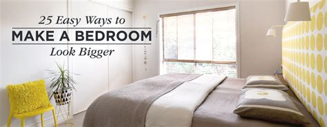 how to make my bedroom look bigger 25 ways to make a small bedroom look bigger