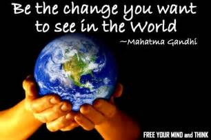 Be the change you want to see in the world mahatma gandhi jpg