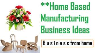 home based manufacturing business ideas profitable small