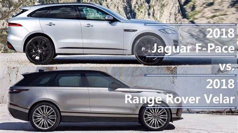 range rover velar vs sport 2018 jaguar f pace vs 2018 range rover velar technical
