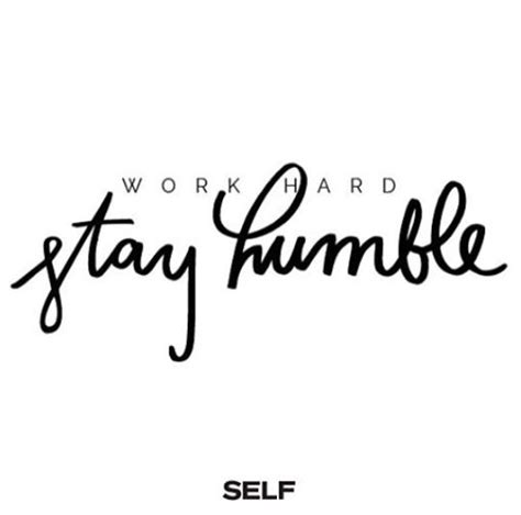 Work And Stay Humble 1000 ideas about work stay humble on