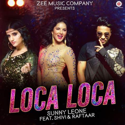 raftaar film song loca loca song download raftaar sunny leone loca loca mp3