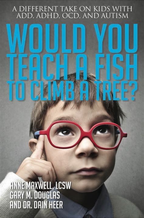 would you teach a fish to climb a tree a different take on with add adhd ocd and autism books would you teach a fish to climb a tree adhd autism 5