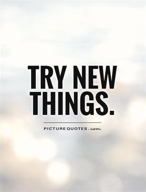 quotes about trying new things quotesgram