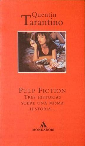 libro pulp pulp fiction tres historias sobre una misma historia tarantino quentin sinopsis del libro