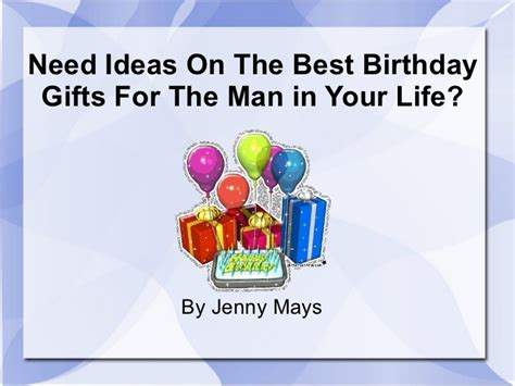 need ideas on the best birthday gifts for the man in your