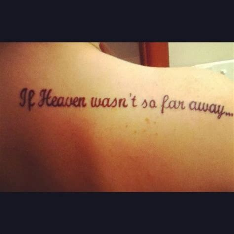 tattoo quotes heaven if heaven wasn t so far away tattoo tattoo ideas pinterest