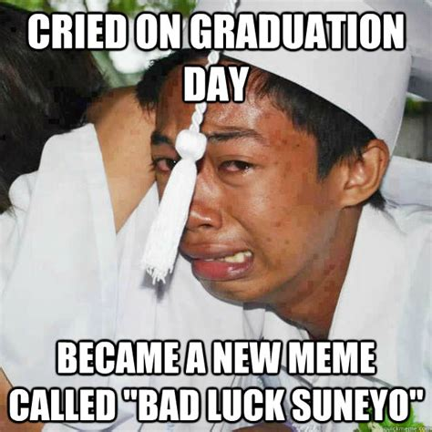 New Meme - cried on graduation day became a new meme called quot bad luck