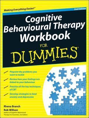 cognitive behavioural therapy 7 ways to freedom from anxiety depression and intrusive thoughts happiness is a trainable attainable skill volume 1 books cognitive behavioural therapy workbook for dummies 2e