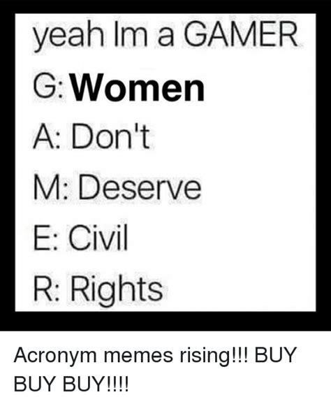 yeah im a gamer g women a don t m deserve e civil r rights