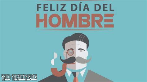 imagenes de feliz dia del hombre tarjetas de fel 237 z d 237 a del hombre con frases y mensajes