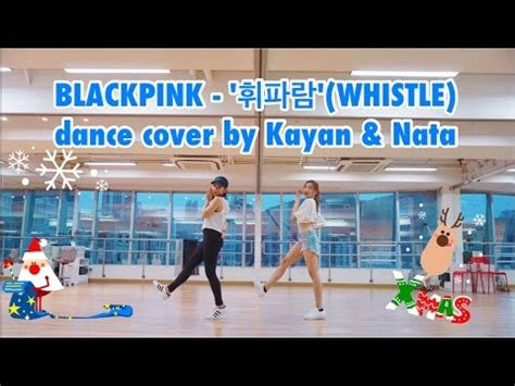 blackpink dance cover blackpink 휘파람 whistle dance cover by kayan nata