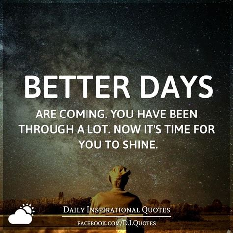 it s coming are you better days are coming you been through a lot now
